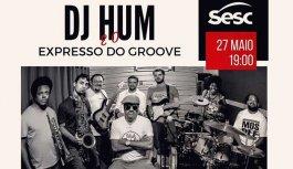 DJ Hum e o Expresso do Groove no SESC em 27 de Maio