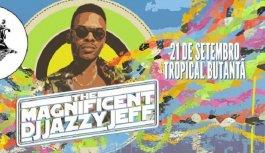 Sexta Tem DJ Jazzy Jeff No Tropical Butantã