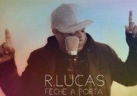 Ouça A Nova Música De R. Lucas – Feche A Porta